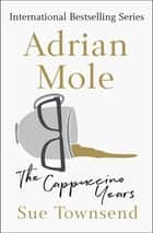 Adrian Mole: The Cappuccino Years ebook by Sue Townsend