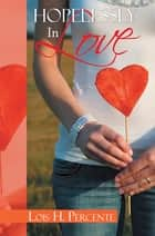 Hopelessly in Love ebook by Lois H. Percente