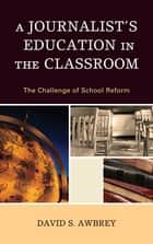 A Journalist's Education in the Classroom ebook by David S. Awbrey