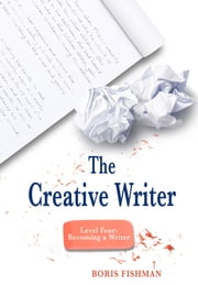 The Creative Writer, Level Four (The Creative Writer) ebook by Boris Fishman