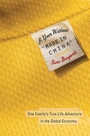 "A Year Without ""Made in China"" - One Family's True Life Adventure in the Global Economy ebook by Sara Bongiorni"