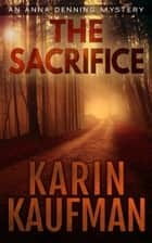 The Sacrifice (Anna Denning Mystery #3) ebook by Karin Kaufman