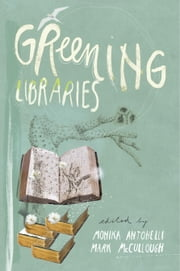 Greening Libraries ebook by Antonelli, Monika