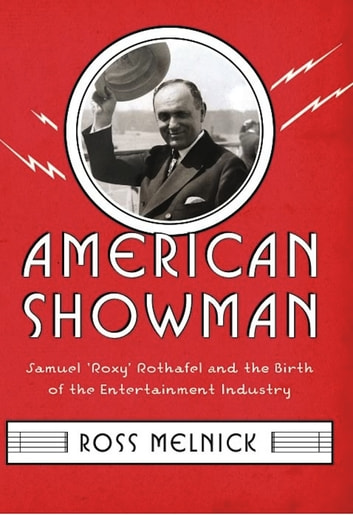 "American Showman - Samuel ""Roxy"" Rothafel and the Birth of the Entertainment Industry, 1908–1935 ebook by Ross Melnick"
