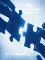 The Fascinating Autism Mind ebook by Travis Breeding