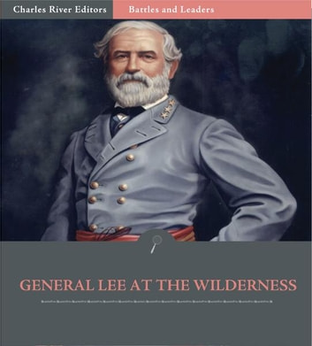 Battles and Leaders of the Civil War: General Robert E  Lee at The  Wilderness