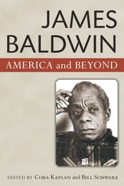 James Baldwin - America and Beyond ebook by Bill Schwarz,Cora Kaplan