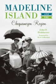 Madeline Island & the Chequamegon Region ebook by John O. Holzhueter