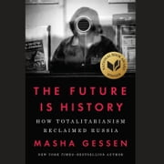 The Future Is History - How Totalitarianism Reclaimed Russia audiobook by Masha Gessen