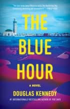The Blue Hour - A Novel ebook by Douglas Kennedy
