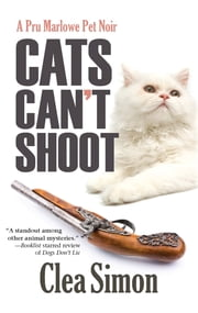 Cats Can't Shoot - A Pru Marlowe Pet Noir ebook by Clea Simon