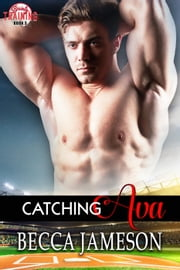 Catching Ava - Spring Training, #3 ebook by Becca Jameson