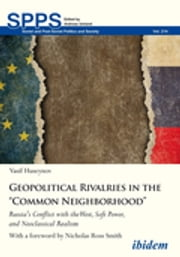 "Geopolitical Rivalries in the ""Common Neighborhood"" - Russia's Conflict with the West, Soft Power, and Neoclassical Realism ebook by Vasif Huseynov, Nicholas Ross Smith"