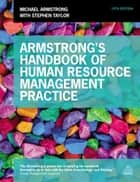 Armstrong's Handbook of Human Resource Management Practice ebook by Michael Armstrong,Stephen Taylor