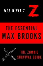 The Essential Max Brooks - The Zombie Survival Guide and World War Z ebook by Max Brooks