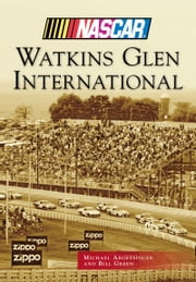 Watkins Glen International ebook by Michael Argetsinger,Bill Green