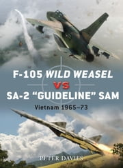 F-105 Wild Weasel vs SA-2 'Guideline' SAM - Vietnam 1965–73 ebook by Peter E. Davies,Jim Laurier,Gareth Hector