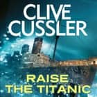 Raise the Titanic audiobook by Clive Cussler
