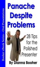 Panache Despite Problems - 28 Tips for the Polished Presenter ebook by Dianna Booher
