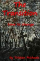 The Transition ebook by Tristan Michaels