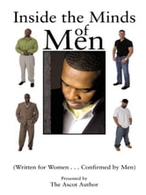Inside the Minds of Men - (Written for Women...Confirmed by Men) ebook by The Ascot Author