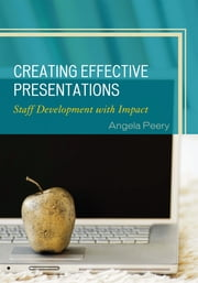 Creating Effective Presentations - Staff Development with Impact ebook by Angela Peery, EdD, national consultant and author