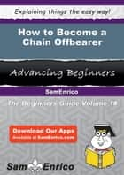 How to Become a Chain Offbearer ebook by Deena Lugo