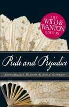 Pride and Prejudice: The Wild and Wanton Edition ebook by Jane Austen, Michelle Pillow