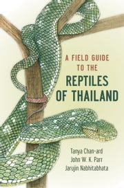 A Field Guide to the Reptiles of Thailand ebook by Tanya Chan-ard,Jarujin Nabhitabhata,John W. K. Parr