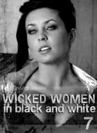 Wicked Women In Black and White - An erotic photo book - Volume 7 ebook by Antonia Latham