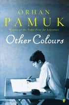 Other Colours eBook by Orhan Pamuk, Nazim Dikbas