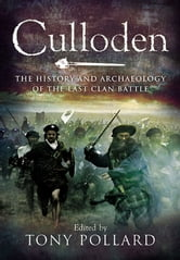 Culloden - The History and Archaeology of the Last Clan Battle ebook by Pollard, Tony