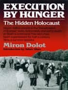 Execution by Hunger: The Hidden Holocaust ebook by Miron Dolot