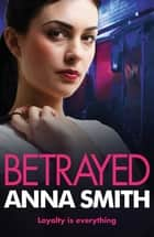 Betrayed - Rosie Gilmour 4 ebook by Anna Smith