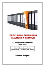 """Open"" Book Publishing is Almost a Miracle! (31 reports and guidelines) ebook by Gordon Burgett"