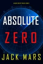 Absolute Zero (An Agent Zero Spy Thriller—Book #12) ebook by Jack Mars