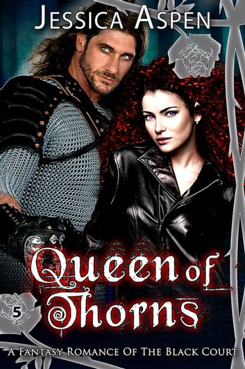 Queen of Thorns: A Fantasy Romance of the Black Court - Tales of the Black Court, #5 ebook by Jessica Aspen