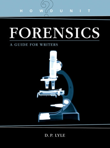 Forensics - A Guide for Writers ebook by D. P. Lyle, MD