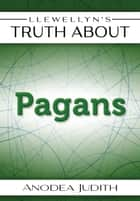 Llewellyn's Truth About Pagans ebook by Anodea Judith, Judith