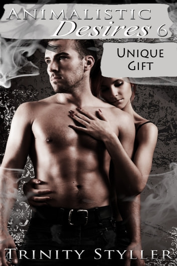 Animalistic Desires 6: Unique Gift ebook by Trinity Styller
