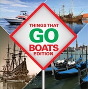 Things That Go - Boats Edition - Boats for Children & Kids ebook by Baby Professor