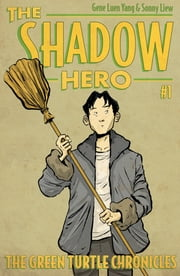 The Shadow Hero 1 - The Green Turtle Chronicles ebook by Gene Luen Yang,Sonny Liew
