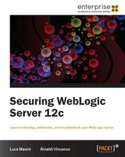 Securing WebLogic Server 12c ebook by Luca Masini, Rinaldi Vincenzo