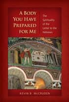 A Body You Have Prepared For Me - The Spirituality of the Letter to the Hebrews ebook by Kevin B. McCruden