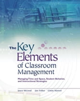 The Key Elements of Classroom Management: Managing Time and Space, Student Behavior, and Instructional Strategies ebook by McLeod, Joyce