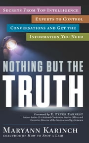 Nothing But the Truth - Secrets From Top Intelligence Experts to Control Conversations and Get the Information You Need ebook by Maryann Karinch