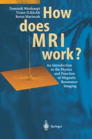 How does MRI work? - An Introduction to the Physics and Function of Magnetic Resonance Imaging ebook by Dominik Weishaupt,J.M. Froehlich,D. Nanz,Victor D. Köchli,K.P. Pruessmann,Borut Marincek