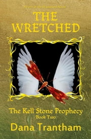 The Wretched - The Kell Stone Prophecy, #2 ebook by Dana Trantham