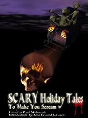 Scary Holiday Tales To Make You Scream ebook by Melniczek, Paul