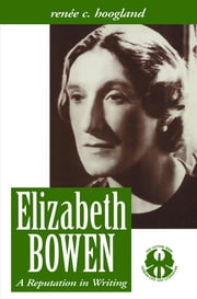 Elizabeth Bowen - A Reputation in Writing ebook by Renee Carine Hoogland
